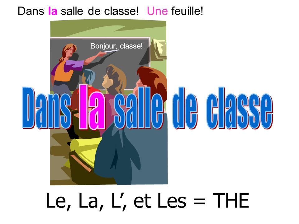 Bonjour, classe! Dans la salle de classe! Une feuille! Le, La, L, et Les = THE
