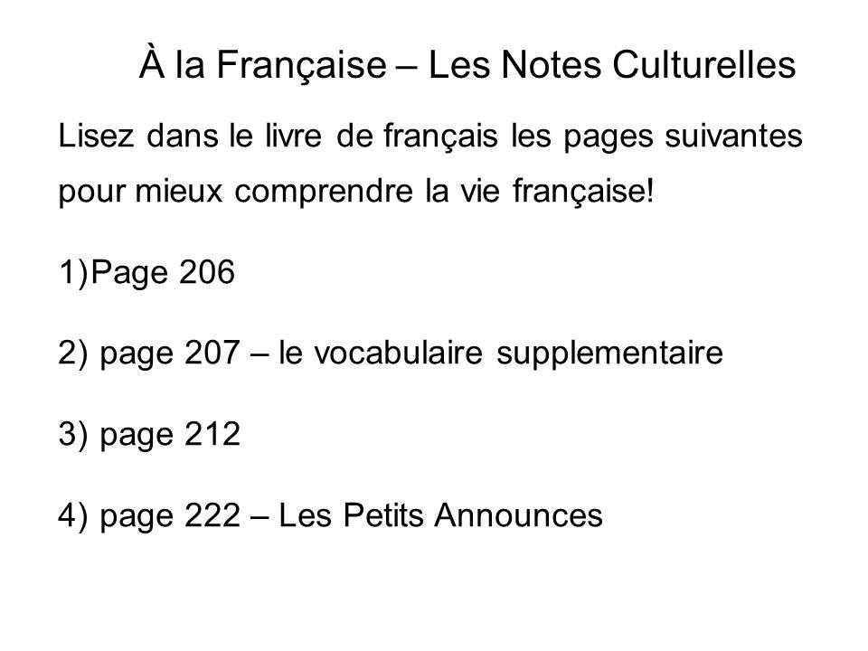 À la Française – Les Notes Culturelles Lisez dans le livre de français les pages suivantes pour mieux comprendre la vie française! 1)Page 206 2) page