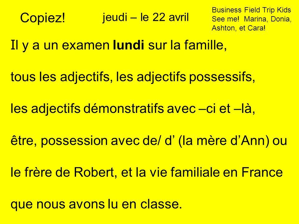 I l y a un examen lundi sur la famille, tous les adjectifs, les adjectifs possessifs, les adjectifs démonstratifs avec –ci et –là, être, possession av