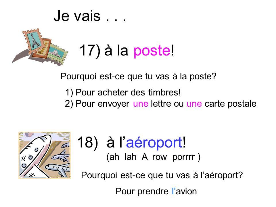 Je vais... à la poste! à laéroport! (ah lah A row porrrr ) 1) Pour acheter des timbres! 2) Pour envoyer une lettre ou une carte postale Pour prendre l
