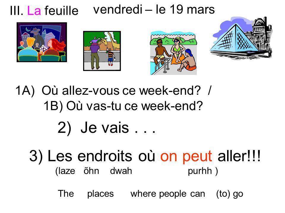 3) Les endroits où on peut aller!!! (laze õhn dwah purhh ) The places where people can (to) go 1A) Où allez-vous ce week-end? / 1B) Où vas-tu ce week-