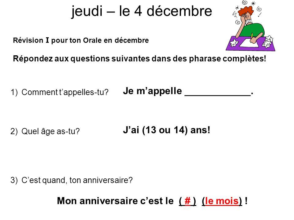Révision I pour ton Orale en décembre Répondez aux questions suivantes dans des pharase complètes! 1)Comment tappelles-tu? 2)Quel âge as-tu? 3)Cest qu