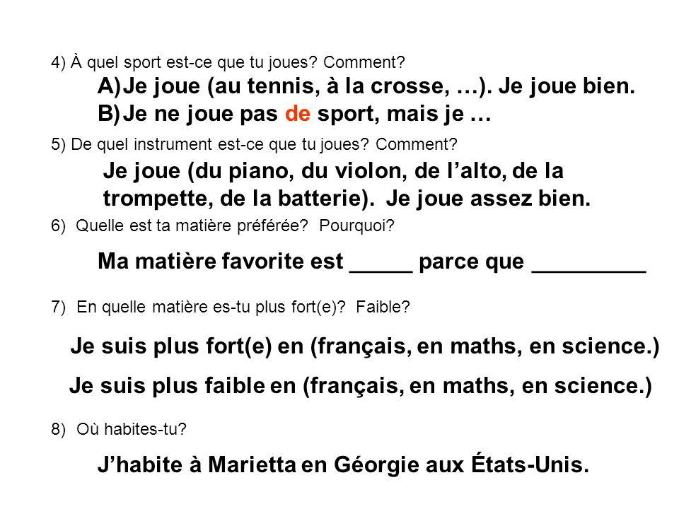 4) À quel sport est-ce que tu joues? Comment? 5) De quel instrument est-ce que tu joues? Comment? 6) Quelle est ta matière préférée? Pourquoi? 7)En qu