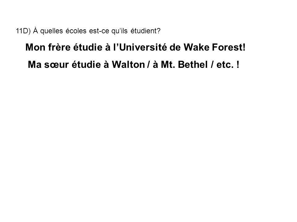 11D) À quelles écoles est-ce quils étudient? Mon frère étudie à lUniversité de Wake Forest! Ma sœur étudie à Walton / à Mt. Bethel / etc. !