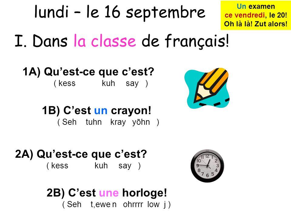 1A) Quest-ce que cest.( kess kuh say ) 1B) Cest un crayon.