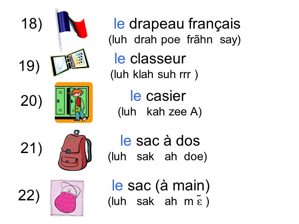 18) le casier (luh kah zee A) 20) 21) le classeur (luh klah suh rrr ) 22) le drapeau français (luh drah poe frãhn say) 19) le sac à dos (luh sak ah doe) le sac (à main) (luh sak ah m ɛ ̃ )