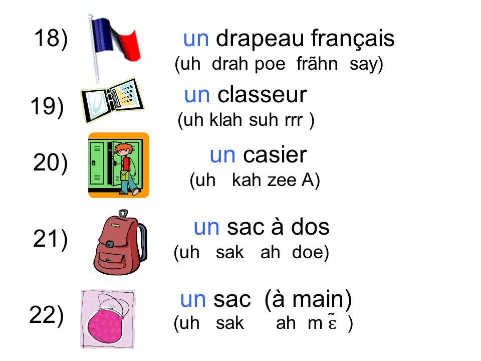 18) un casier (uh kah zee A) 20) 21) un classeur (uh klah suh rrr ) 22) un drapeau français (uh drah poe frãhn say) 19) un sac à dos (uh sak ah doe) un sac (à main) (uh sak ah m ɛ ̃ )
