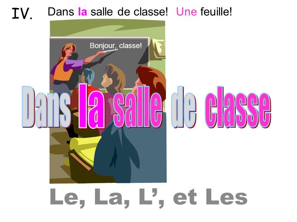 Le, La, L, et Les Bonjour, classe! Dans la salle de classe! Une feuille! IV.