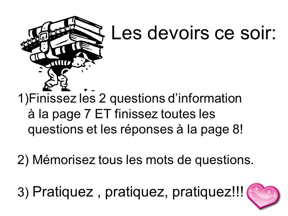 1)Finissez les 2 questions dinformation à la page 7 ET finissez toutes les questions et les réponses à la page 8! 2) Mémorisez tous les mots de questi