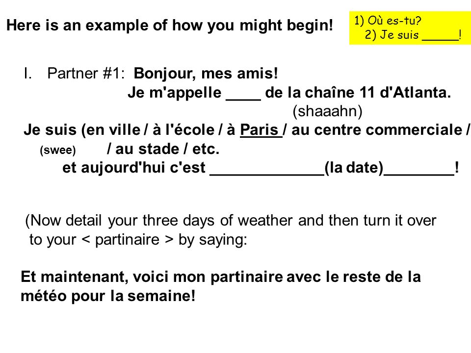 Here is an example of how you might begin. I.Partner #1: Bonjour, mes amis.