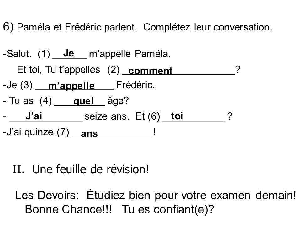 6) Paméla et Frédéric parlent.Complétez leur conversation.