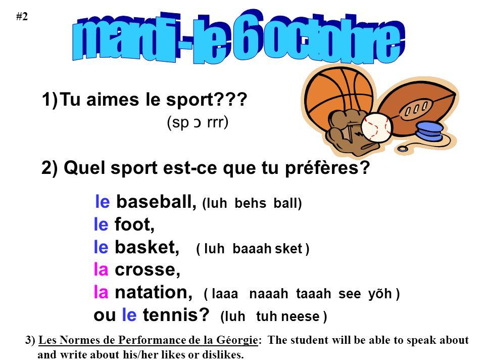 1)Tu aimes le sport??? (sp ɔ rrr ) 2) Quel sport est-ce que tu préfères? le baseball, (luh behs ball) le foot, le basket, ( luh baaah sket ) la crosse