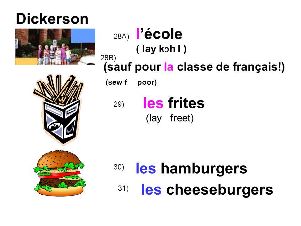 Dickerson 30) 29) 28A) lécole ( lay k ɔ h l ) les frites (lay freet) les hamburgers (sauf pour la classe de français!) (sew f poor) les cheeseburgers