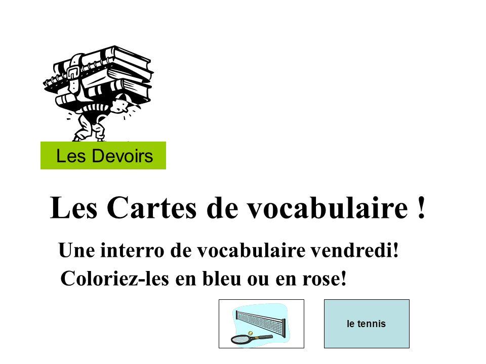 Les Devoirs Les Cartes de vocabulaire ! Une interro de vocabulaire vendredi! Coloriez-les en bleu ou en rose! le tennis