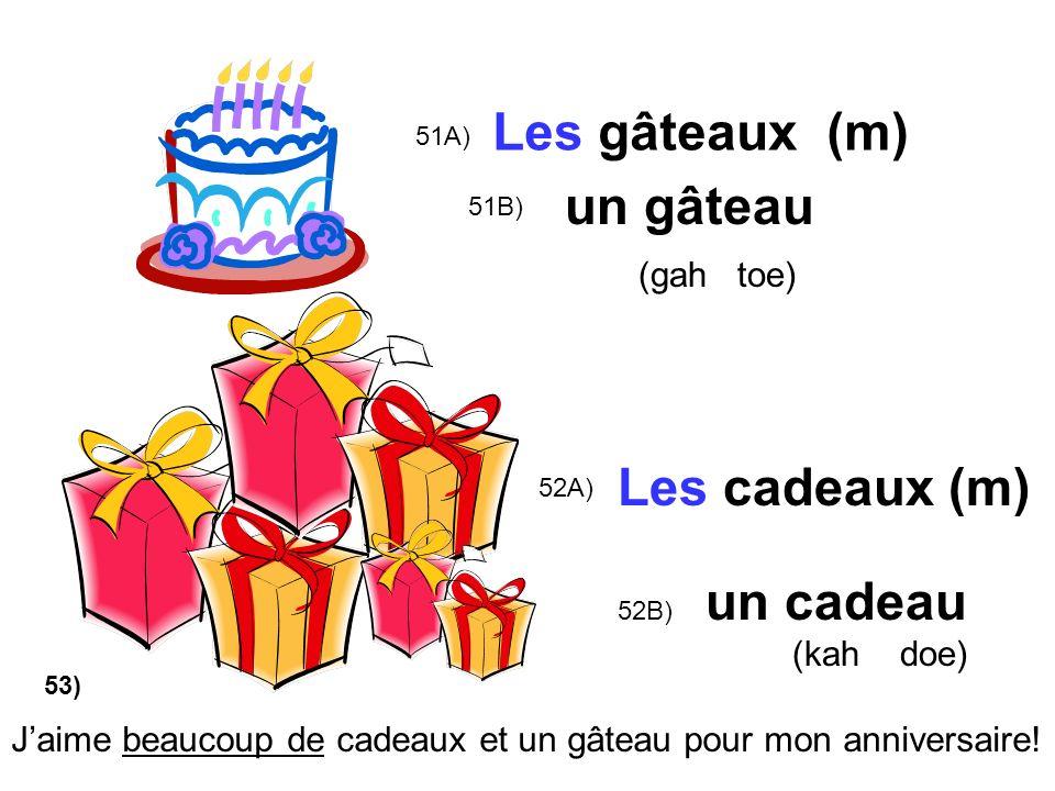52A) 51A) Les gâteaux (m) Les cadeaux (m) 51B) 52B) un gâteau (gah toe) un cadeau (kah doe) Jaime beaucoup de cadeaux et un gâteau pour mon anniversai