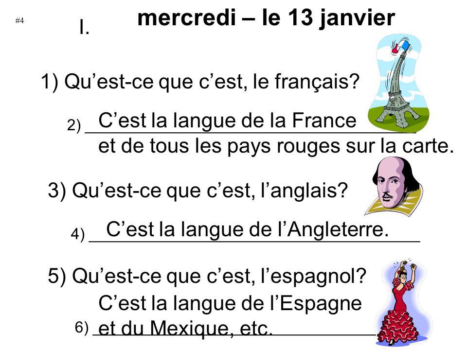 mercredi – le 13 janvier 1) Quest-ce que cest, le français? 2) ______________________________________ Cest la langue de la France et de tous les pays