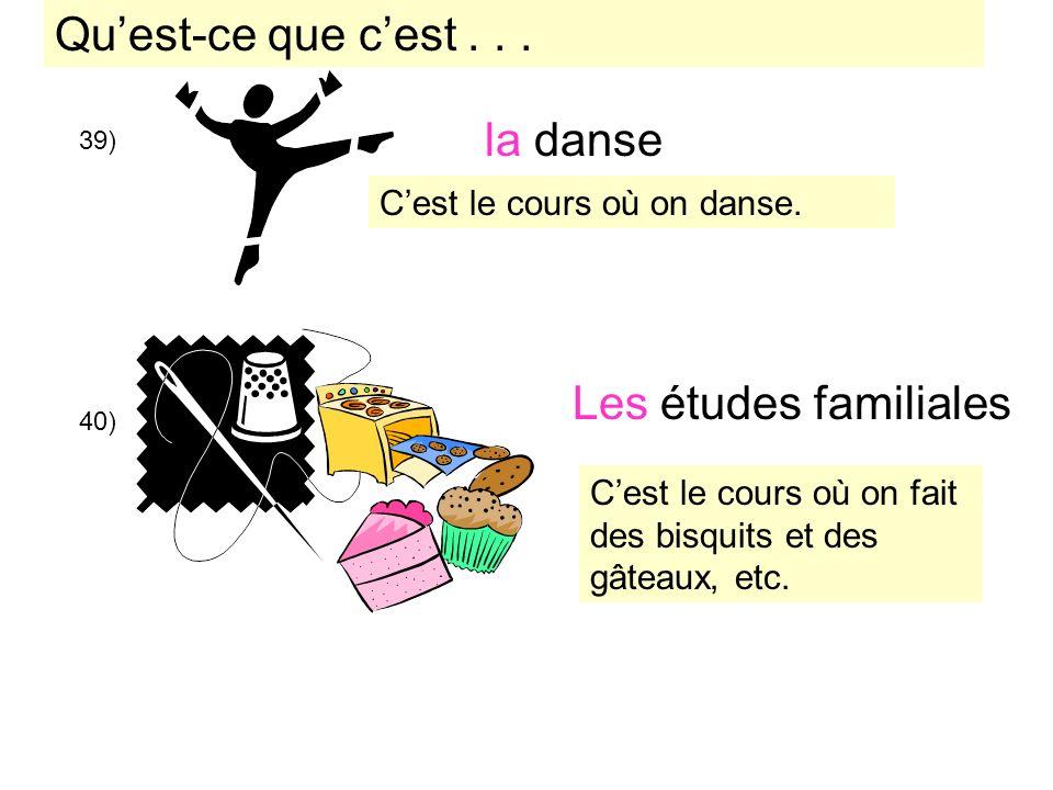39) Les études familiales la danse 40) Cest le cours où on danse. Cest le cours où on fait des bisquits et des gâteaux, etc. Quest-ce que cest...