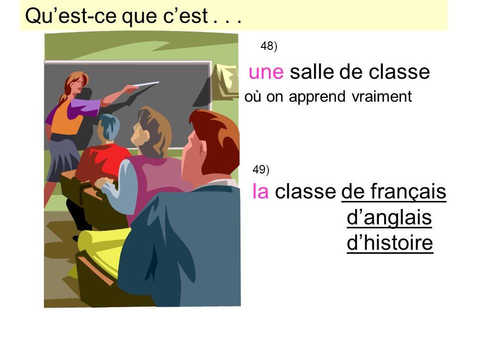 48) une salle de classe la classe de français danglais dhistoire 49) Quest-ce que cest... où on apprend vraiment