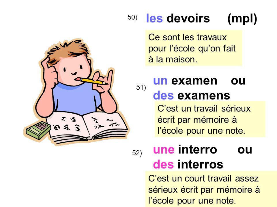 50) les devoirs (mpl) 51) un examen ou des examens une interro ou des interros 52) Ce sont les travaux pour lécole quon fait à la maison.