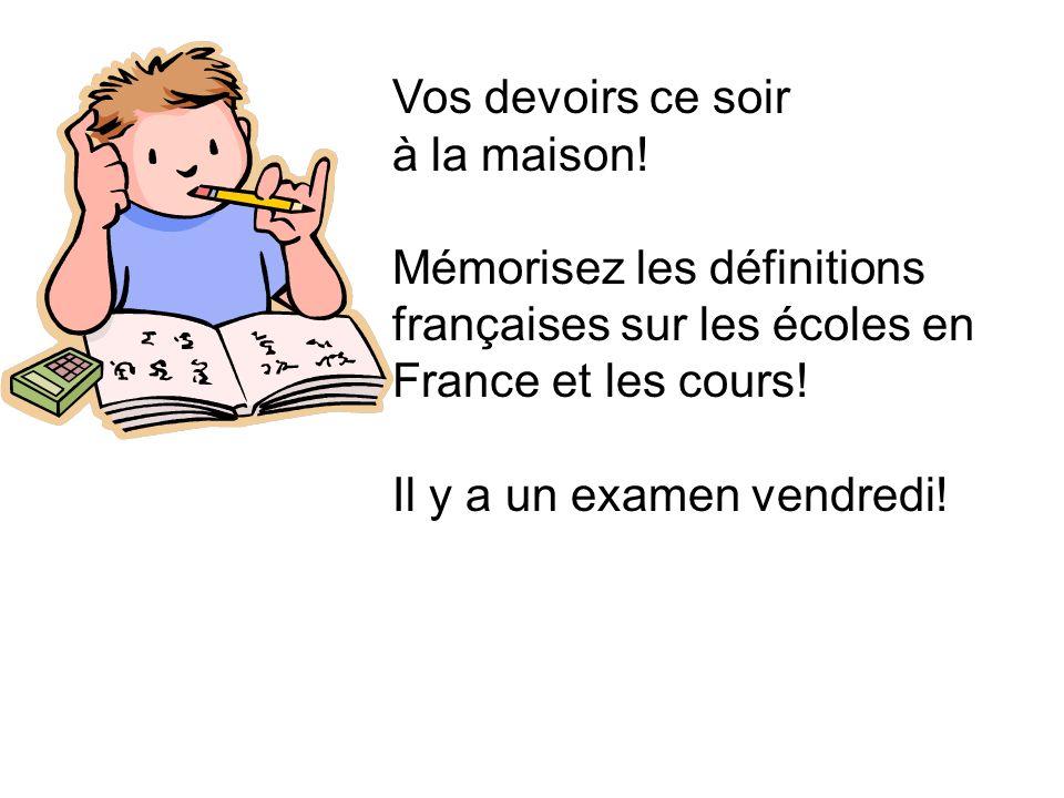 Vos devoirs ce soir à la maison! Mémorisez les définitions françaises sur les écoles en France et les cours! Il y a un examen vendredi!