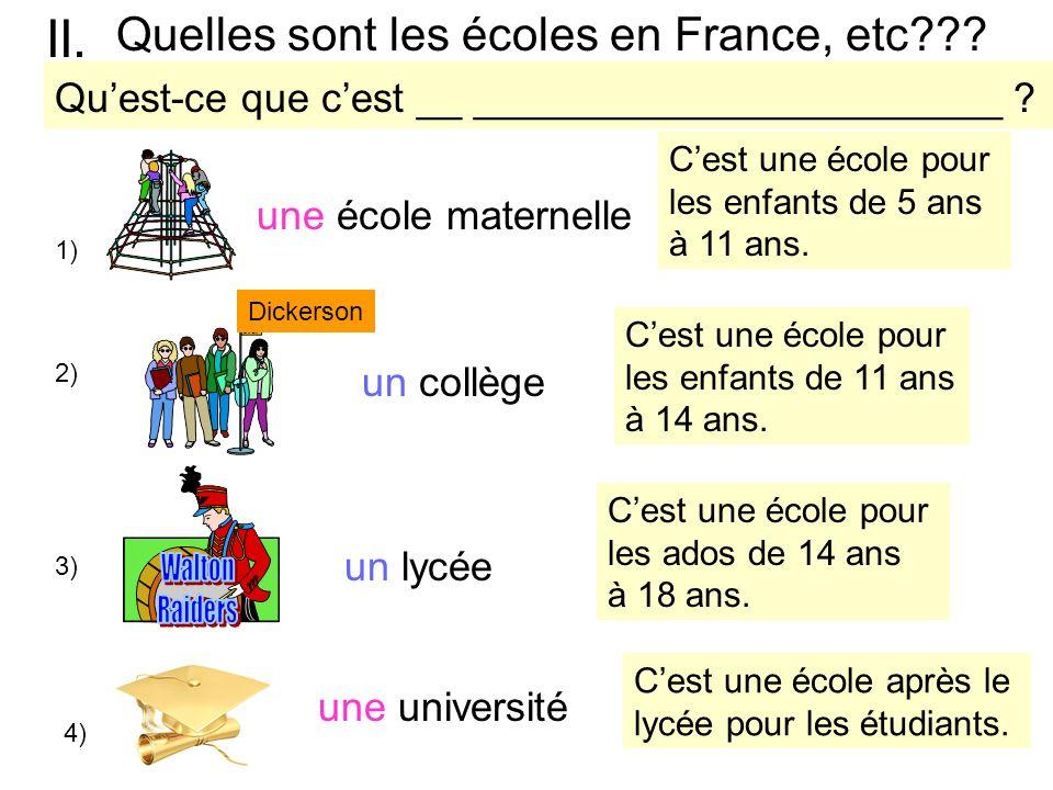 II. Quelles sont les écoles en France, etc??? 1) une école maternelle 2) Dickerson un collège 3) un lycée Cest une école pour les enfants de 5 ans à 1
