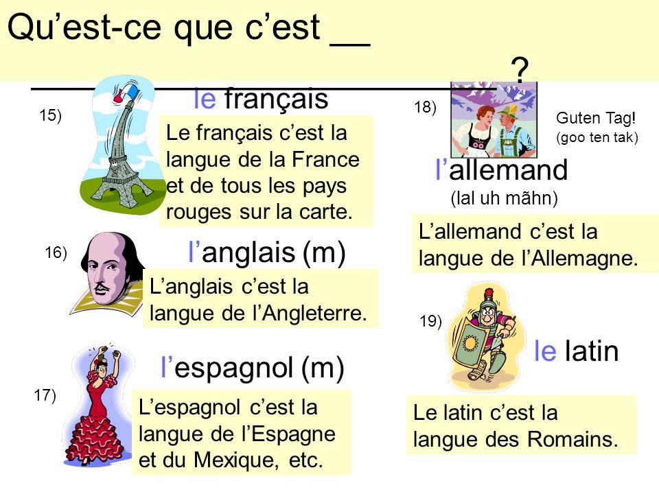 14) Les cours ou les classes à lécole: 15) le français 16) langlais (m) lespagnol (m) lallemand (lal uh mãhn) 17) 18) Guten Tag! (goo ten tak) 19) les