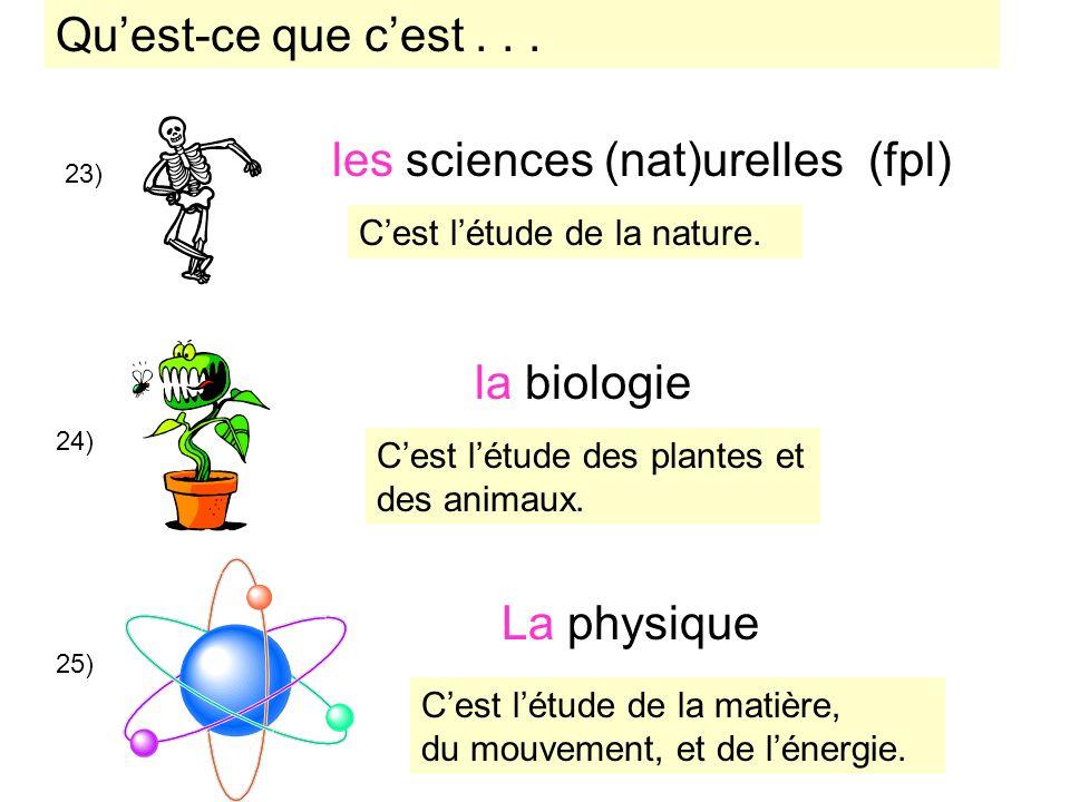 26) les travaux pratiques La chimie 27) de chimie de physique de biologie (etc.) 27b) 27c) 27d) Cest létude de la constitution et les réactions de la matière – les atomes, les molecules, etc.