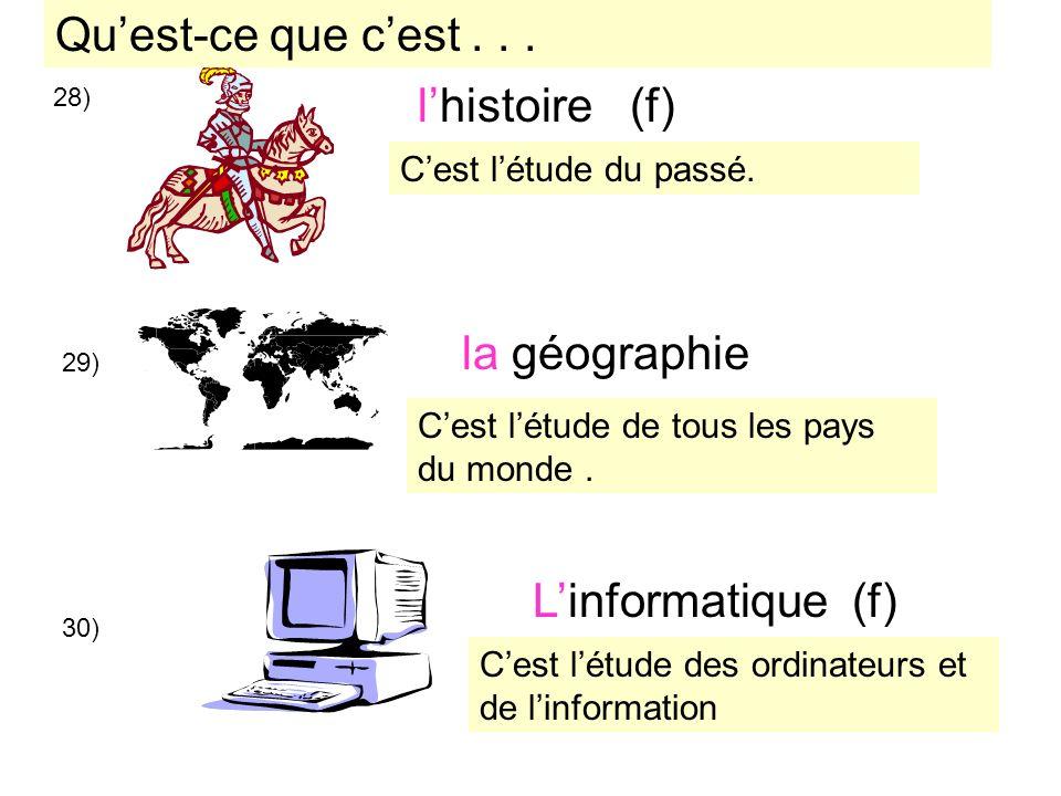 28) la géographie Linformatique (f) lhistoire (f) 29) 30) Cest létude du passé. Cest létude de tous les pays du monde. Cest létude des ordinateurs et