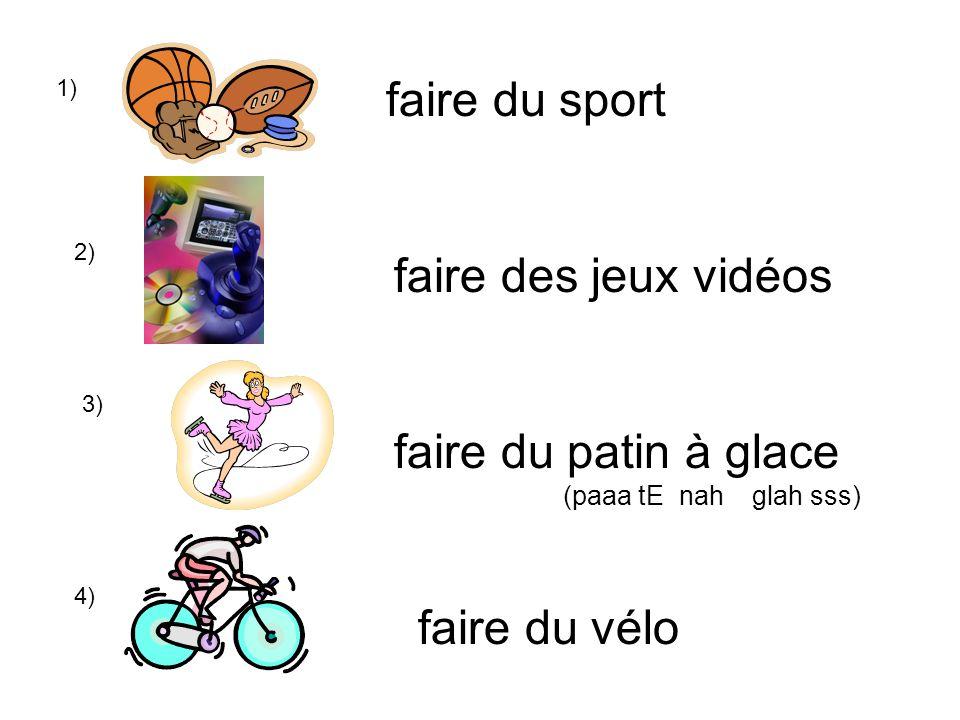 1) faire du sport 2) faire du patin à glace (paaa tE nah glah sss) 3) faire du vélo faire des jeux vidéos 4)