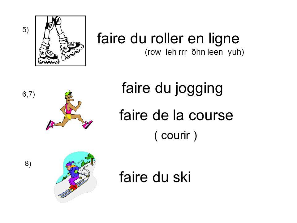 5) faire du roller en ligne (row leh rrr õhn leen yuh) 6,7) faire de la course faire du ski faire du jogging 8) ( courir )