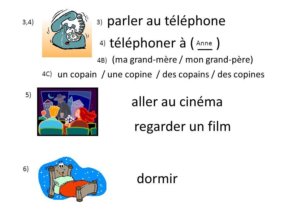 3,4) parler au téléphone téléphoner à ( __ ) 5) aller au cinéma 6) (ma grand-mère / mon grand-père) un copain / une copine / des copains / des copines