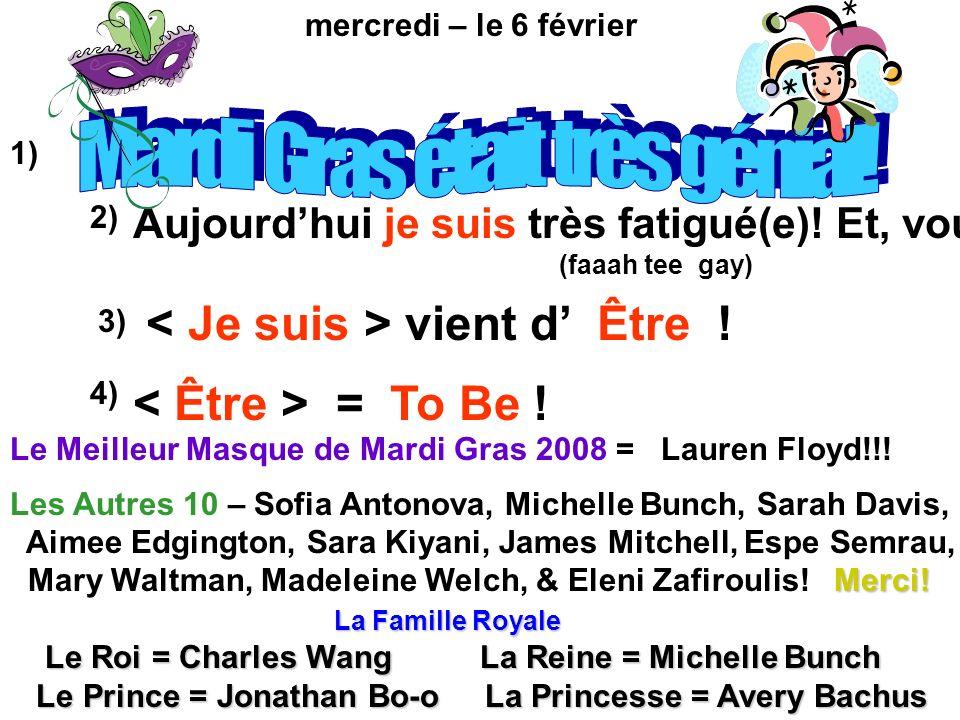 mercredi – le 6 février Aujourdhui je suis très fatigué(e)! Et, vous? (faaah tee gay) vient d Être ! = To Be ! 1) 2) 3) 4) Le Meilleur Masque de Mardi