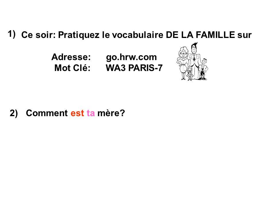Ce soir: Pratiquez le vocabulaire DE LA FAMILLE sur Adresse: go.hrw.com Mot Clé: WA3 PARIS-7 Comment est ta mère? 1) 2)