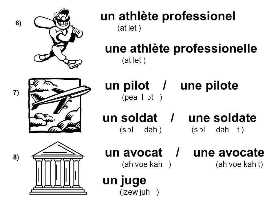 6) 7) 8) un athlète professionel (at let ) une athlète professionelle (at let ) un pilot / une pilote (pea l כt ) un soldat / une soldate (s כl dah )