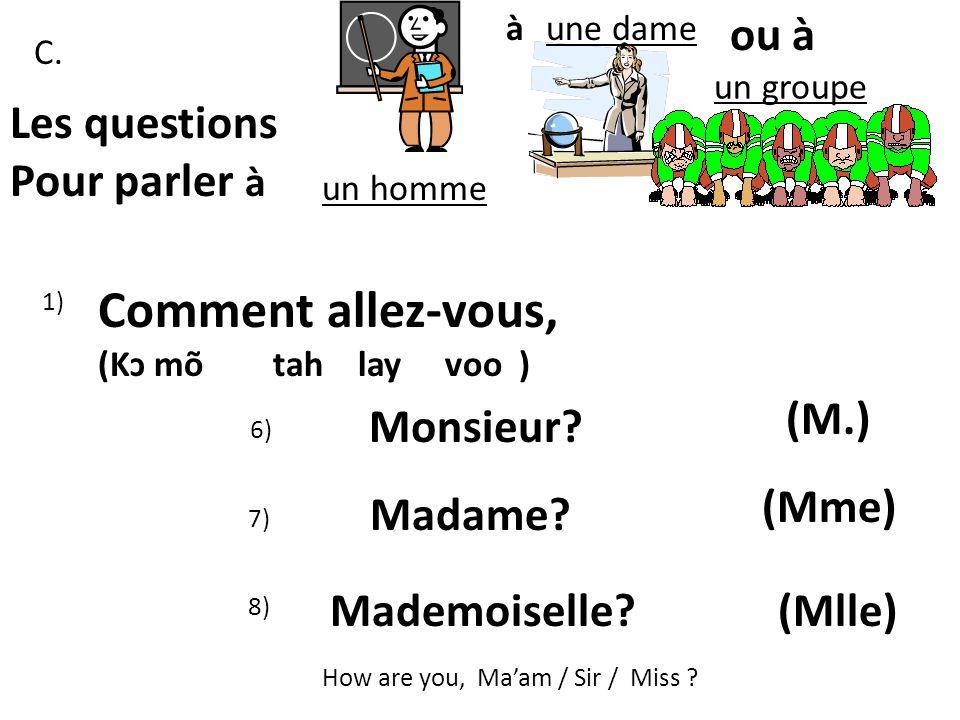 1) Très bien! (treh bee E ) 2) Bien! (bee E ) Les réponses! 3) Super! (s,ewe peh rrr) D.