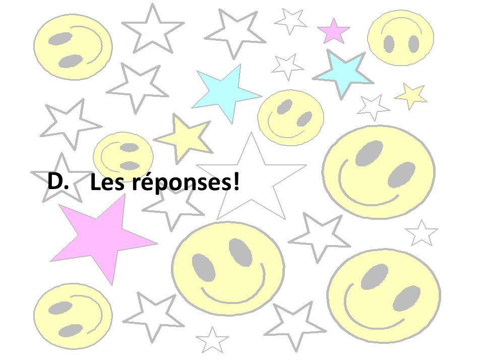 1) Très bien! (treh bee E) 2) Bien! (bee E ) Les réponses! 3) Super! (s,ewe peh rrr ) D.
