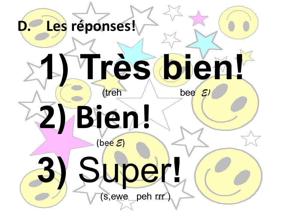 4)Comme-ci,comme ça! (come see, come sah) 5) Pas mal! (pah mah l)