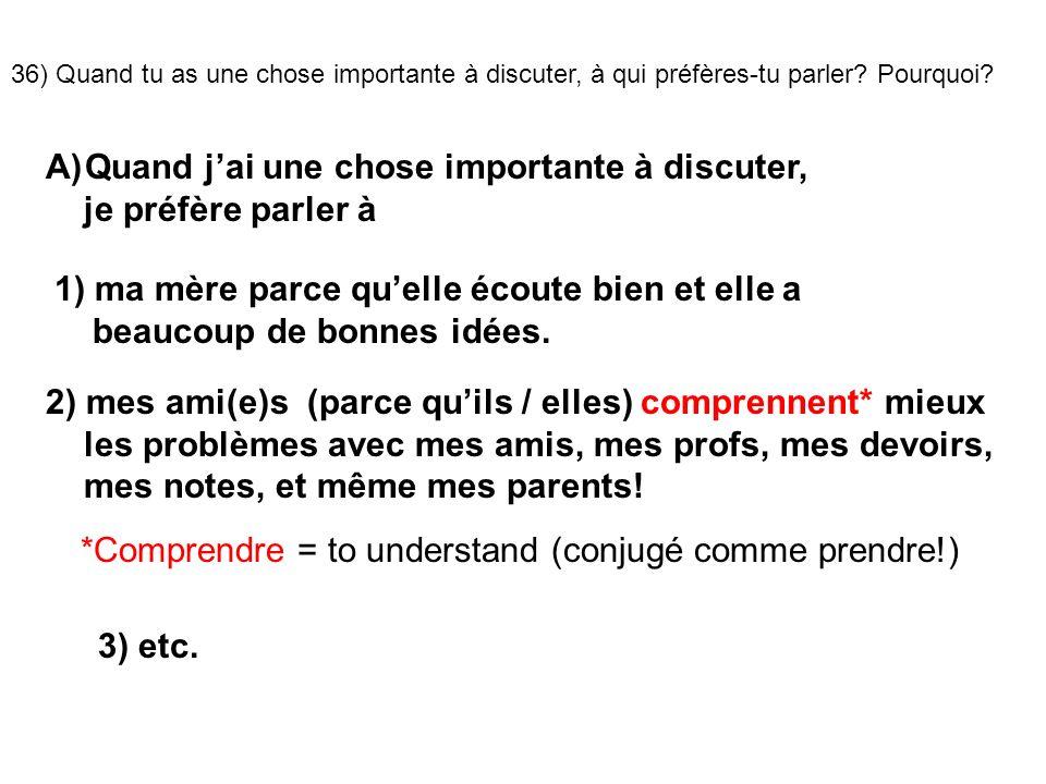 36) Quand tu as une chose importante à discuter, à qui préfères-tu parler.