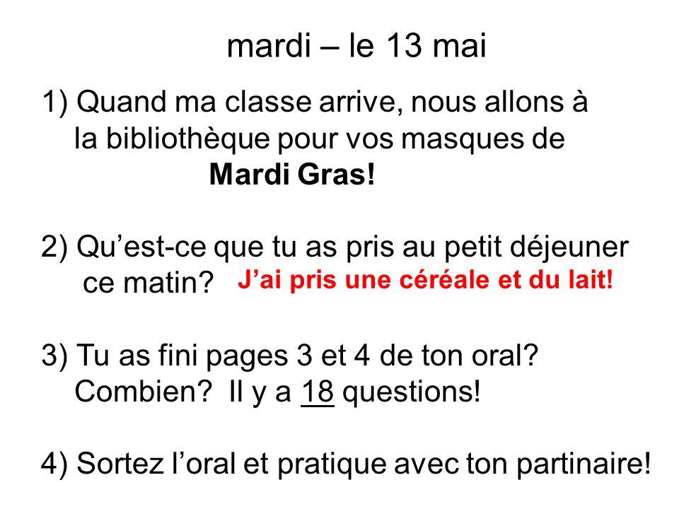 mardi – le 13 mai 1) Quand ma classe arrive, nous allons à la bibliothèque pour vos masques de Mardi Gras.