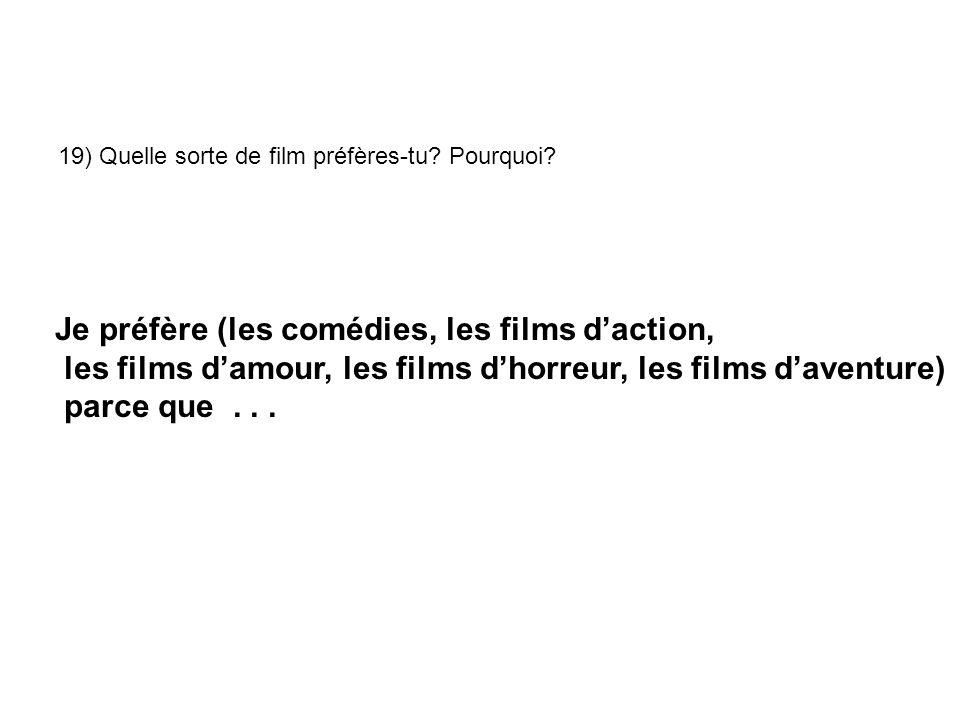 19) Quelle sorte de film préfères-tu.Pourquoi.