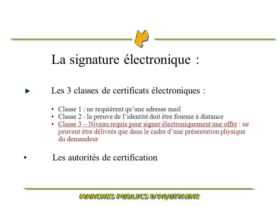 La signature électronique : Les 3 classes de certificats électroniques : Classe 1 : ne requièrent quune adresse mail Classe 2 : la preuve de lidentité doit être fournie à distance Classe 3 – Niveau requis pour signer électroniquement une offre : ne peuvent être délivrés que dans le cadre dune présentation physique du demandeur Les autorités de certification
