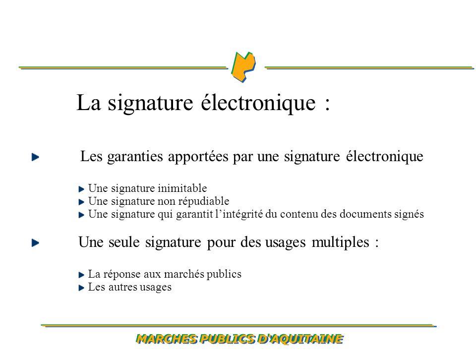 La signature électronique : Les garanties apportées par une signature électronique Une signature inimitable Une signature non répudiable Une signature qui garantit lintégrité du contenu des documents signés Une seule signature pour des usages multiples : La réponse aux marchés publics Les autres usages
