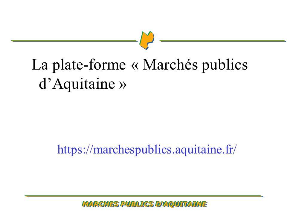 La plate-forme « Marchés publics dAquitaine » https://marchespublics.aquitaine.fr/