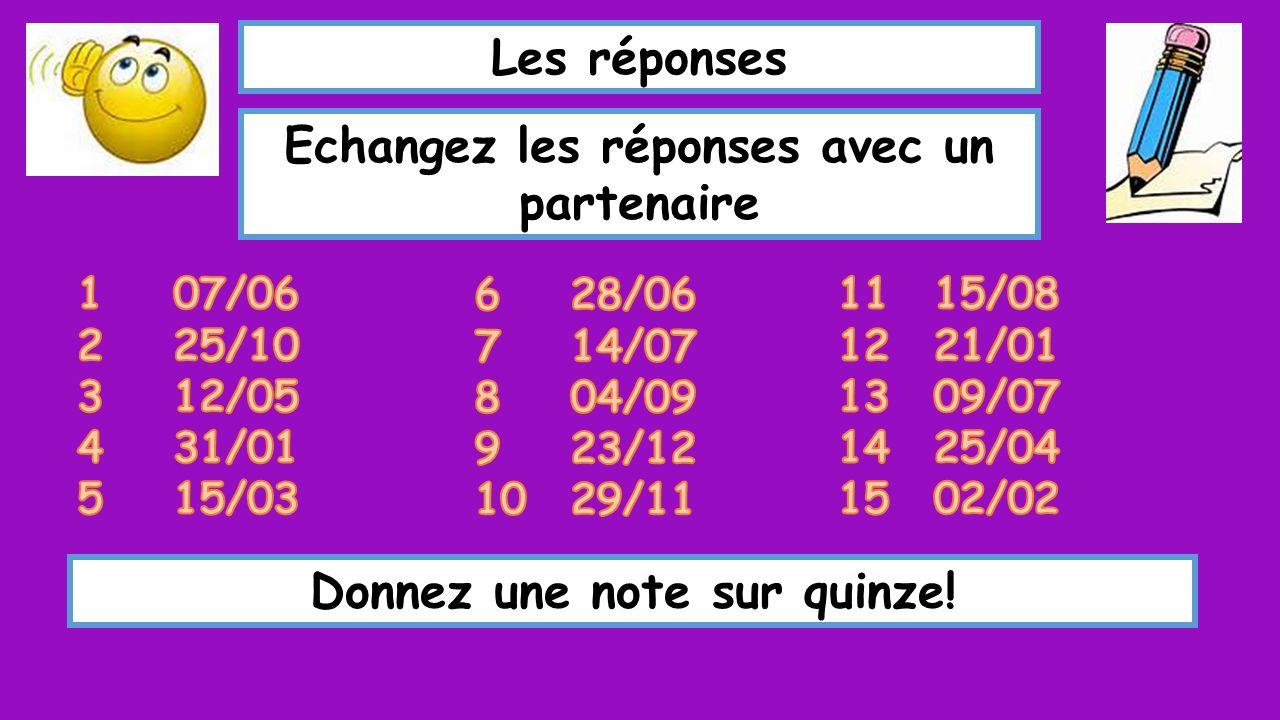 Les réponses Echangez les réponses avec un partenaire Donnez une note sur quinze!