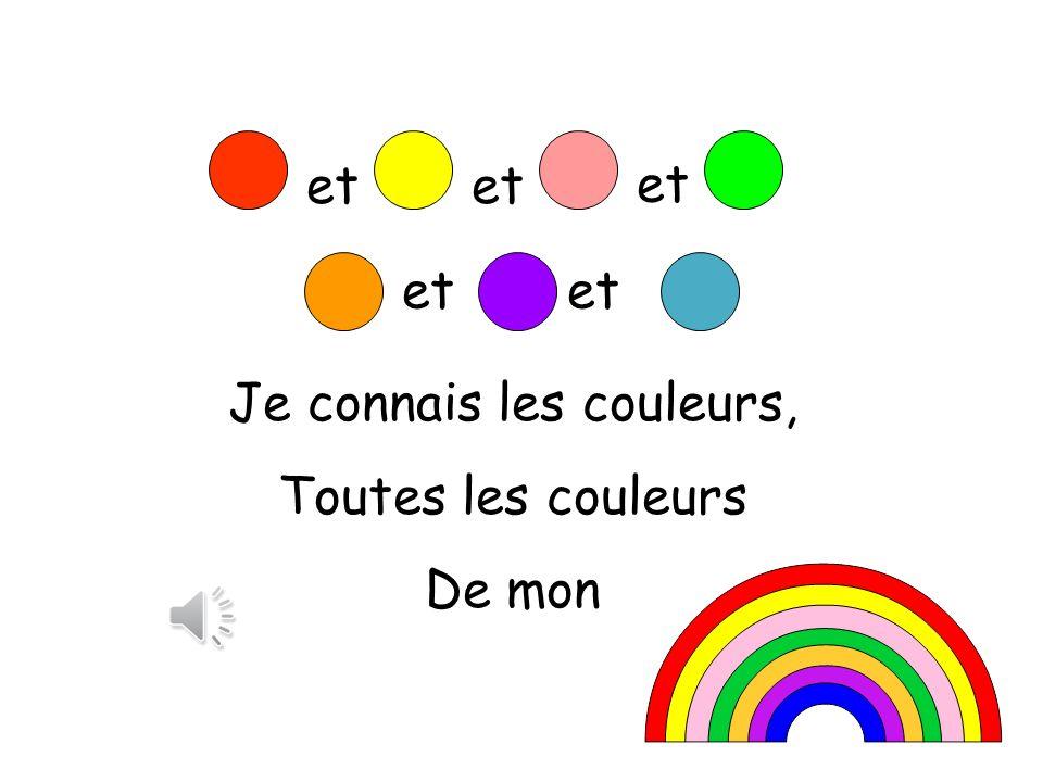 Rouge et jaune et rose et vert, Orange, violet et bleu. Je connais les couleurs, Toutes les couleurs De mon arc en ciel