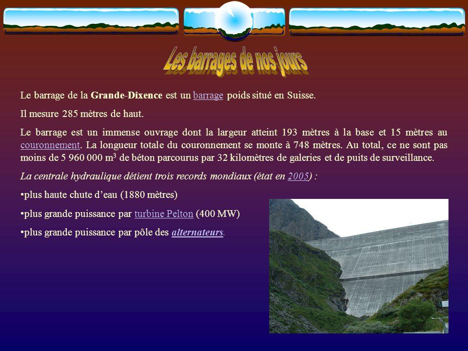 Le barrage de la Grande-Dixence est un barrage poids situé en Suisse.barrage Il mesure 285 mètres de haut. Le barrage est un immense ouvrage dont la l
