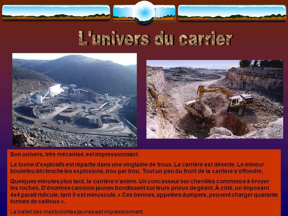 Le travail seffectue en plein air dans les carrières et les mines à ciel ouvert, sous terre dans les galeries pour les gisements de fond.