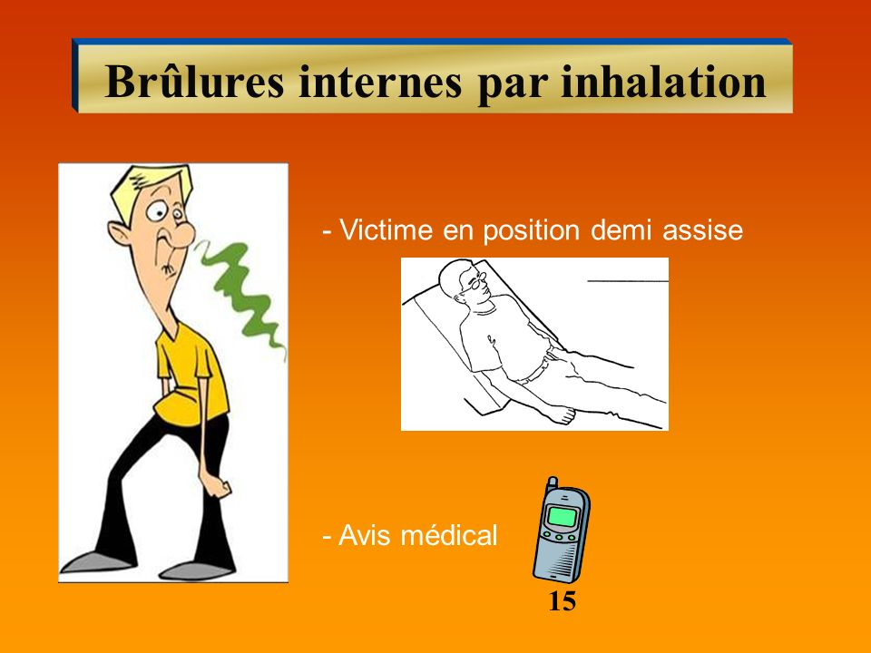Brûlures internes par inhalation - Avis médical - Victime en position demi assise 15