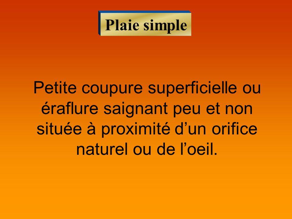 Plaie simple Petite coupure superficielle ou éraflure saignant peu et non située à proximité dun orifice naturel ou de loeil.