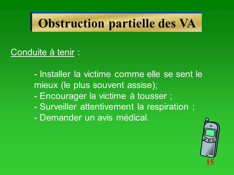 ETOUFFE 5 claques 5 compressions abdominales 15 Obstruction partielle Obstruction totale